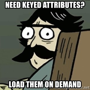 StareDad - Need keyed attributes? Load them on demand