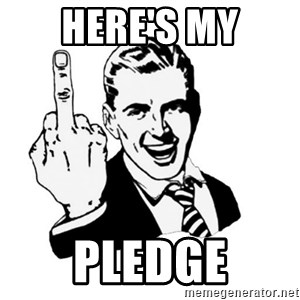 middle finger - Here's my Pledge