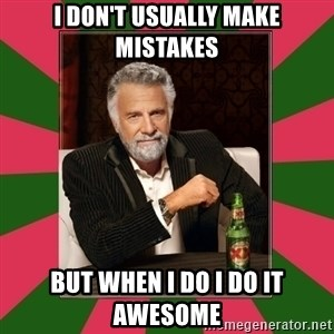 i dont usually - I don't usually make mistakes But when I do I do it awesome