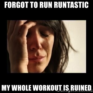 todays problem crying woman - Forgot to run runtastic My whole workout is ruined