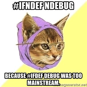 Hipster Cat - #ifndef NDEBUG Because #ifdef DEBUG was too mainstream.