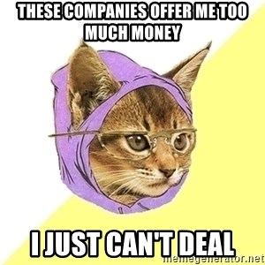 Hipster Cat - these companies offer me too much money i just can't deal