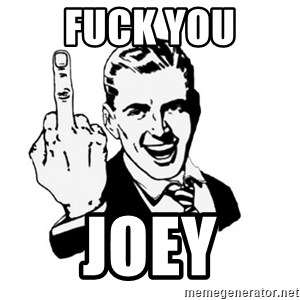 middle finger - fuck you joey