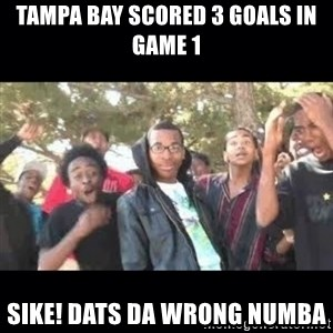 SIKED - Tampa Bay Scored 3 Goals in Game 1 Sike! Dats da Wrong Numba