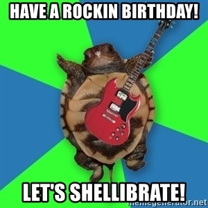 Aspiring Musician Turtle - Have a rockin Birthday! let's shellibrate!