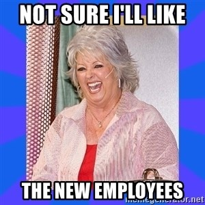 Paula Deen - NOT SURE I'LL LIKE  THE NEW EMPLOYEES