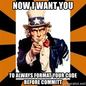 Uncle sam wants you! - Now I want you To always format your code before committ
