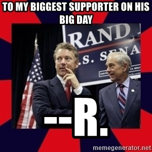 Rand Paul - To My Biggest Supporter On His Big Day --R.