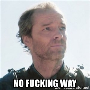 Sir Jorah Mormont -  no fucking way