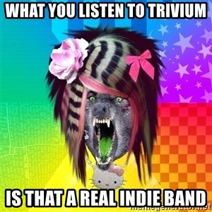 Insanity Scene Wolf - What you listen to Trivium is that a real indie band