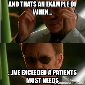 Csi - and thats an example of when... ...ive exceeded a patients most needs