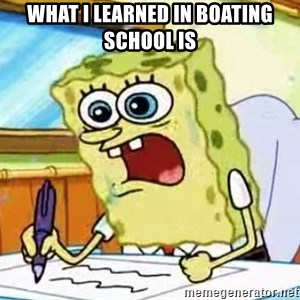 Spongebob What I Learned In Boating School Is - WHAT I LEARNED IN BOATING SCHOOL IS
