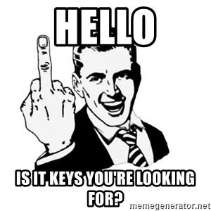 middle finger - Hello Is it keys you're looking for?