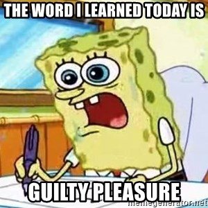 Spongebob What I Learned In Boating School Is - The word i learned today is guilty pleasure