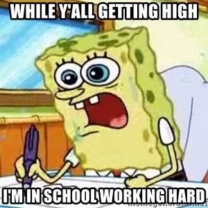 Spongebob What I Learned In Boating School Is - While Y'all Getting HIGH I'm In School Working Hard