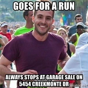 Incredibly photogenic guy - Goes for a run Always stops at garage sale on 5454 CREEKMONTE DR