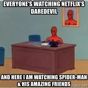 Spider-Man Desk - everyone's watching netflix's daredevil and here i am watching spider-man & his amazing friends