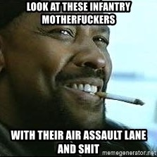 Denzel Washington Cigarette - Look at these infantry motherfuckers With their air assault lane and shit