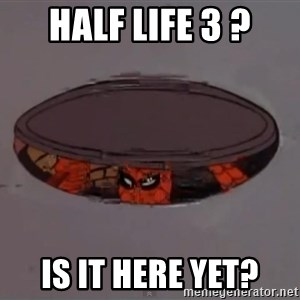 Spiderman in Sewer - Half life 3 ? Is it here yet?