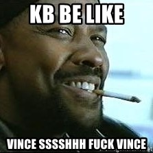 Denzel Washington Cigarette - KB Be Like Vince sssshhh Fuck Vince