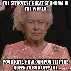 the queen olympics - The strictest great grandma in the world Poor Kate, how can you tell the Queen to bug off? Lol