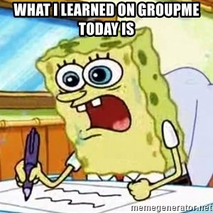 Spongebob What I Learned In Boating School Is - WHAT I LEARNED ON GROUPME TODAY IS