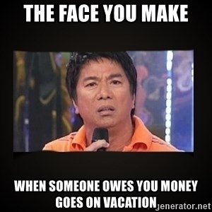Willie Revillame me - the face you make when someone owes you money goes on vacation