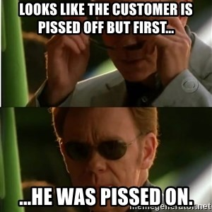 Csi - looks like the customer is pissed off but first... ...he was pissed on.