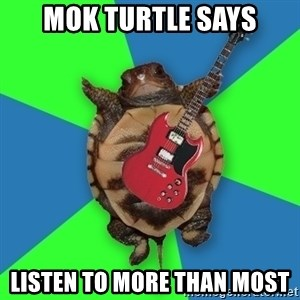 Aspiring Musician Turtle - Mok Turtle says Listen to More Than Most