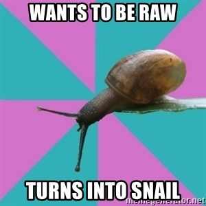 Synesthete Snail - Wants to be raw Turns into snail