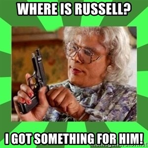 Madea - Where is Russell? I got something for him!