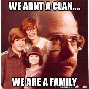 Family Man - We arnt a clan.... We are a family