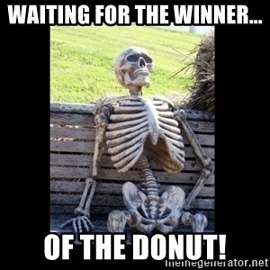 Still Waiting - Waiting for the winner... of the donut!