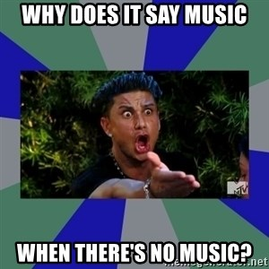 jersey shore - why does it say music when there's no music?