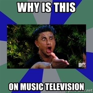 jersey shore - why is this on music television