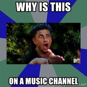 jersey shore - why is this on a music channel