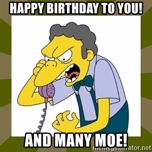 Moe Szyslak - Happy Birthday to you! and many Moe!