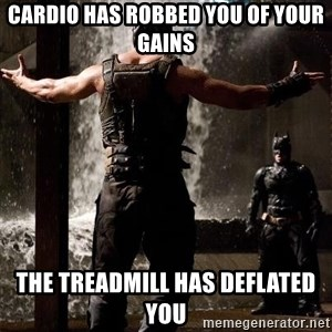Bane Let the Games Begin - Cardio has robbed you of your gains The treadmill has deflated you