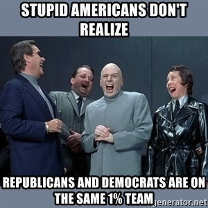 Dr. Evil and His Minions - stupid americans don't realize republicans and democrats are on the same 1% team