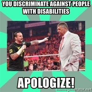 CM Punk Apologize! - You discriminate against people with disabilities APOLOGIZE!