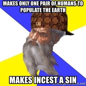 Scumbag God - makes only one pair of humans to populate the earth makes incest a sin