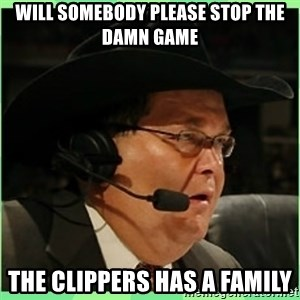 Jim Ross - Will Somebody Please Stop The Damn Game The Clippers Has A Family