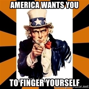 Uncle sam wants you! - america wants you to finger yourself