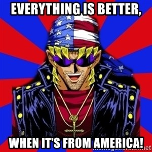 bandit keith - Everything is better, when it's from america!