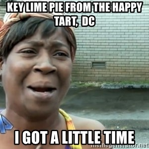 nobody got time fo dat - Key lime pie from The Happy Tart,  DC I got a little time
