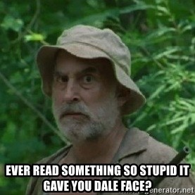 The Dale Face -  Ever read something so stupid it gave you Dale face?