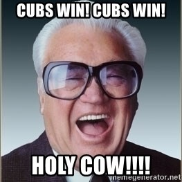 cubs win cubs win holy cow harry caray chicago cubs meme generator