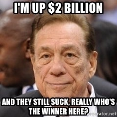 Donald Sterling - I'm up $2 billion And they still suck, really who's the winner here?