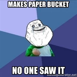 Forever Alone Success Kid - Makes paper bucket No one saw it