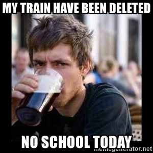 Bad student - My train have been deleted no school today